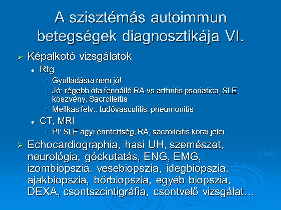 A szisztémás autoimmun betegségek diagnosztikája VI.  Képalkotó vizsgálatok Rtg Rtg Gyulladásra nem jó!Gyulladásra nem jó! Jó: régebb óta fennálló RA