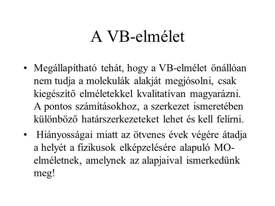 A VB-elmélet Megállapítható tehát, hogy a VB-elmélet önállóan nem tudja a molekulák alakját megjósolni, csak kiegészítő elméletekkel kvalitatívan magyarázni.