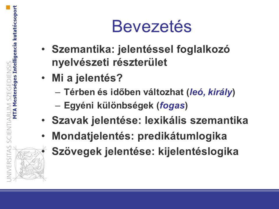 Bevezetés Szemantika: jelentéssel foglalkozó nyelvészeti részterület Mi a jelentés? –Térben és időben változhat (leó, király) –Egyéni különbségek (fog