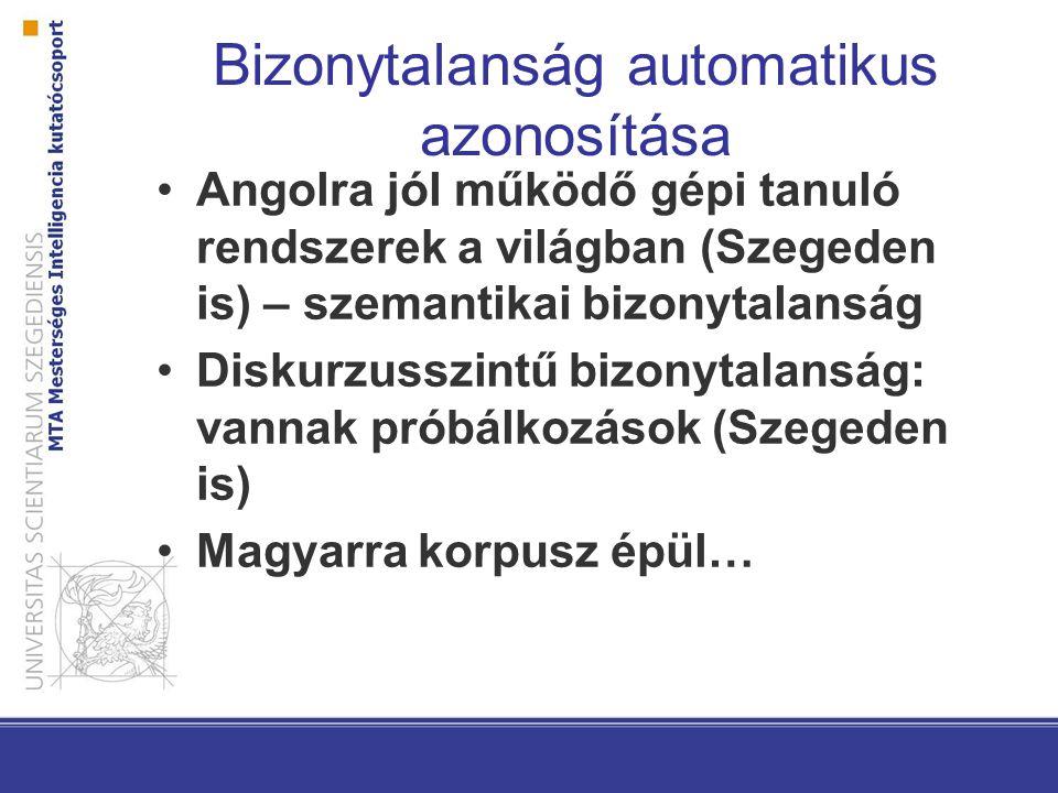 Bizonytalanság automatikus azonosítása Angolra jól működő gépi tanuló rendszerek a világban (Szegeden is) – szemantikai bizonytalanság Diskurzusszintű