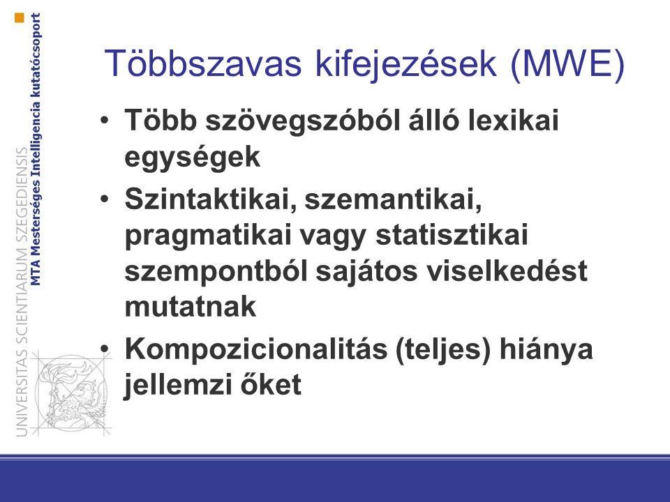 Többszavas kifejezések (MWE) Több szövegszóból álló lexikai egységek Szintaktikai, szemantikai, pragmatikai vagy statisztikai szempontból sajátos vise