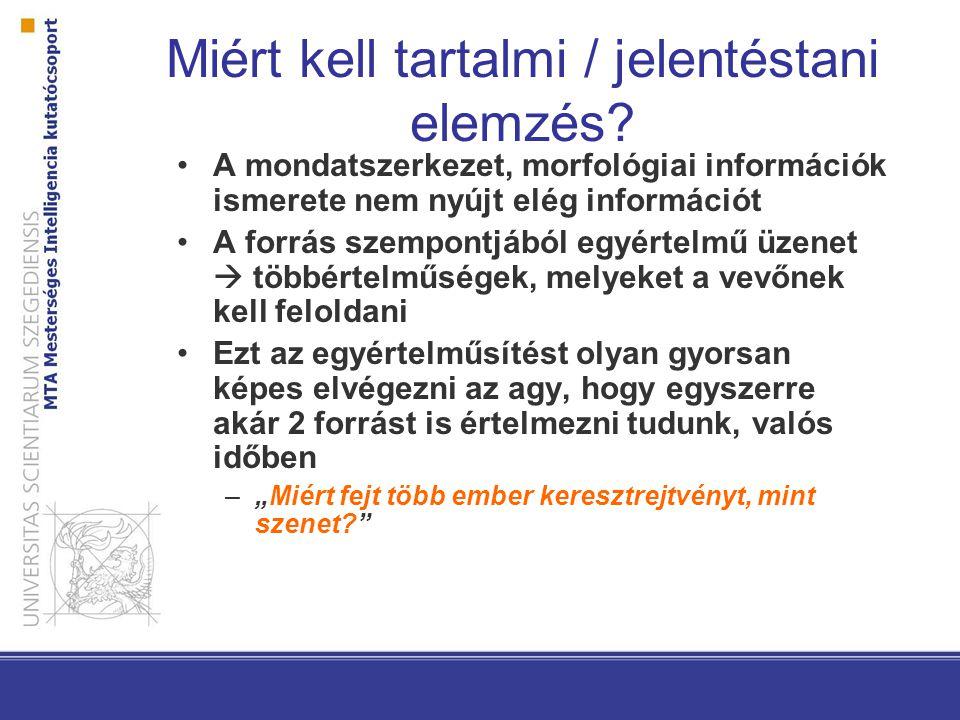 Miért kell tartalmi / jelentéstani elemzés? A mondatszerkezet, morfológiai információk ismerete nem nyújt elég információt A forrás szempontjából egyé