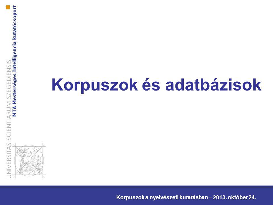 Korpuszok és adatbázisok Korpuszok a nyelvészeti kutatásban – 2013. október 24.