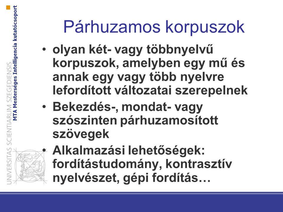 Párhuzamos korpuszok olyan két- vagy többnyelvű korpuszok, amelyben egy mű és annak egy vagy több nyelvre lefordított változatai szerepelnek Bekezdés-