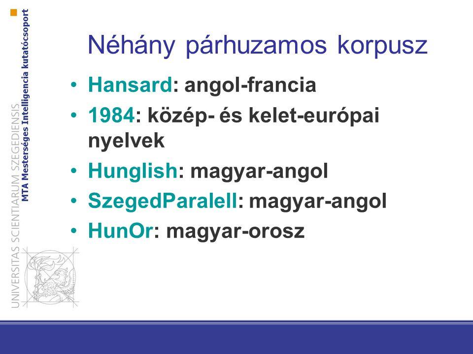 Néhány párhuzamos korpusz Hansard: angol-francia 1984: közép- és kelet-európai nyelvek Hunglish: magyar-angol SzegedParalell: magyar-angol HunOr: magy