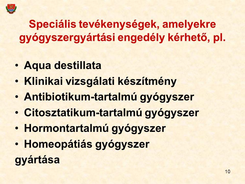 10 Speciális tevékenységek, amelyekre gyógyszergyártási engedély kérhető, pl. Aqua destillata Klinikai vizsgálati készítmény Antibiotikum-tartalmú gyó