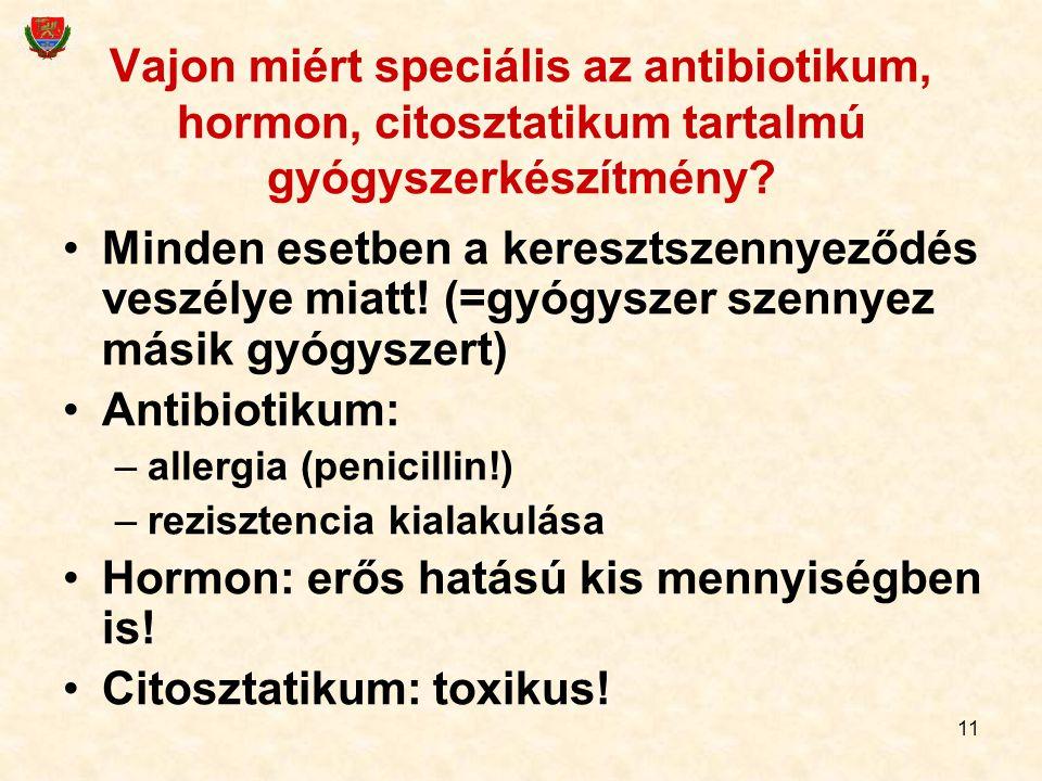 11 Vajon miért speciális az antibiotikum, hormon, citosztatikum tartalmú gyógyszerkészítmény? Minden esetben a keresztszennyeződés veszélye miatt! (=g