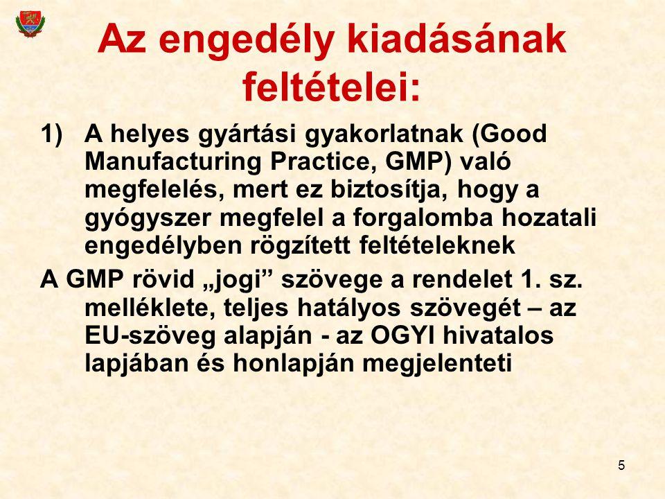 5 Az engedély kiadásának feltételei: 1)A helyes gyártási gyakorlatnak (Good Manufacturing Practice, GMP) való megfelelés, mert ez biztosítja, hogy a g