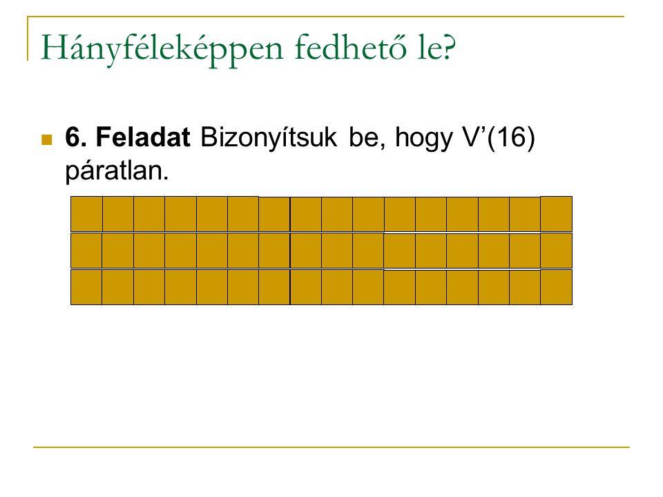 Hányféleképpen fedhető le? 6. Feladat Bizonyítsuk be, hogy V'(16) páratlan.