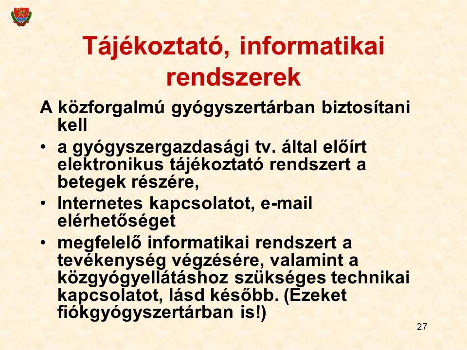 27 Tájékoztató, informatikai rendszerek A közforgalmú gyógyszertárban biztosítani kell a gyógyszergazdasági tv. által előírt elektronikus tájékoztató
