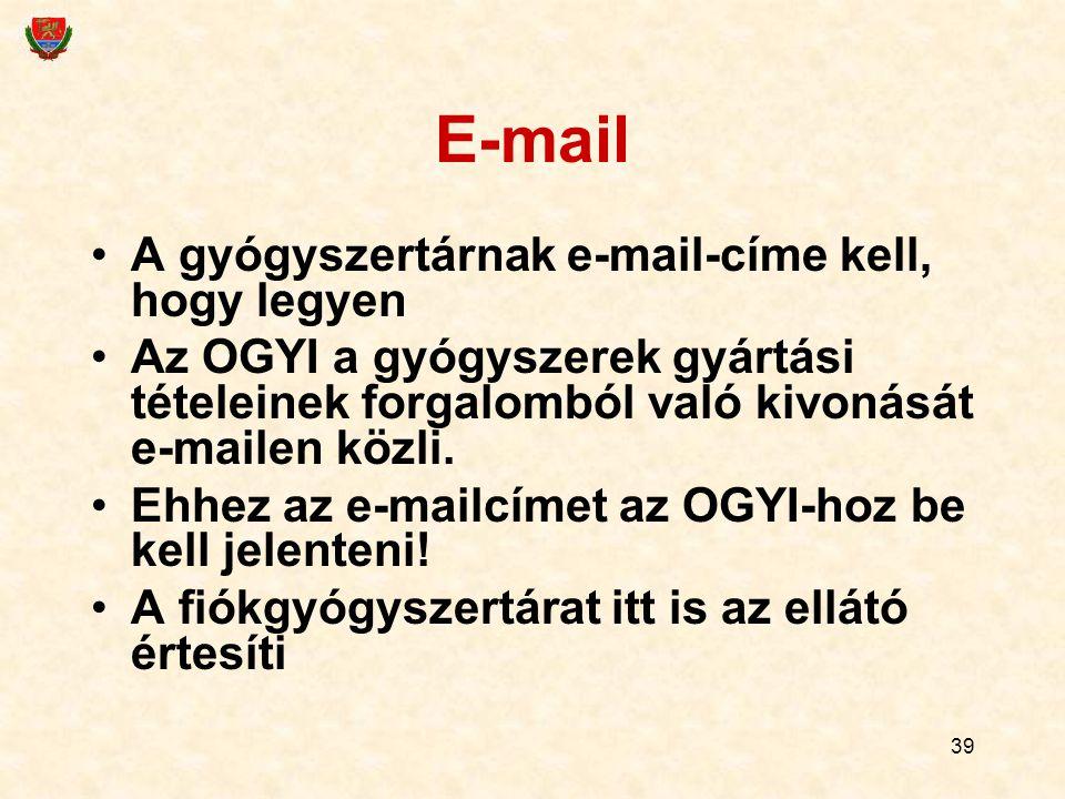 39 E-mail A gyógyszertárnak e-mail-címe kell, hogy legyen Az OGYI a gyógyszerek gyártási tételeinek forgalomból való kivonását e-mailen közli. Ehhez a