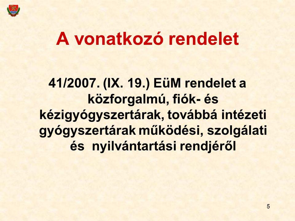 5 A vonatkozó rendelet 41/2007. (IX. 19.) EüM rendelet a közforgalmú, fiók- és kézigyógyszertárak, továbbá intézeti gyógyszertárak működési, szolgálat