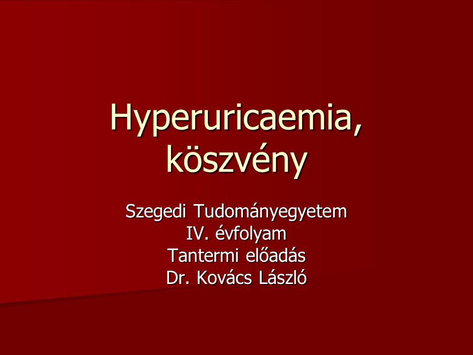 Hyperuricaemia, köszvény Szegedi Tudományegyetem IV. évfolyam Tantermi előadás Dr. Kovács László