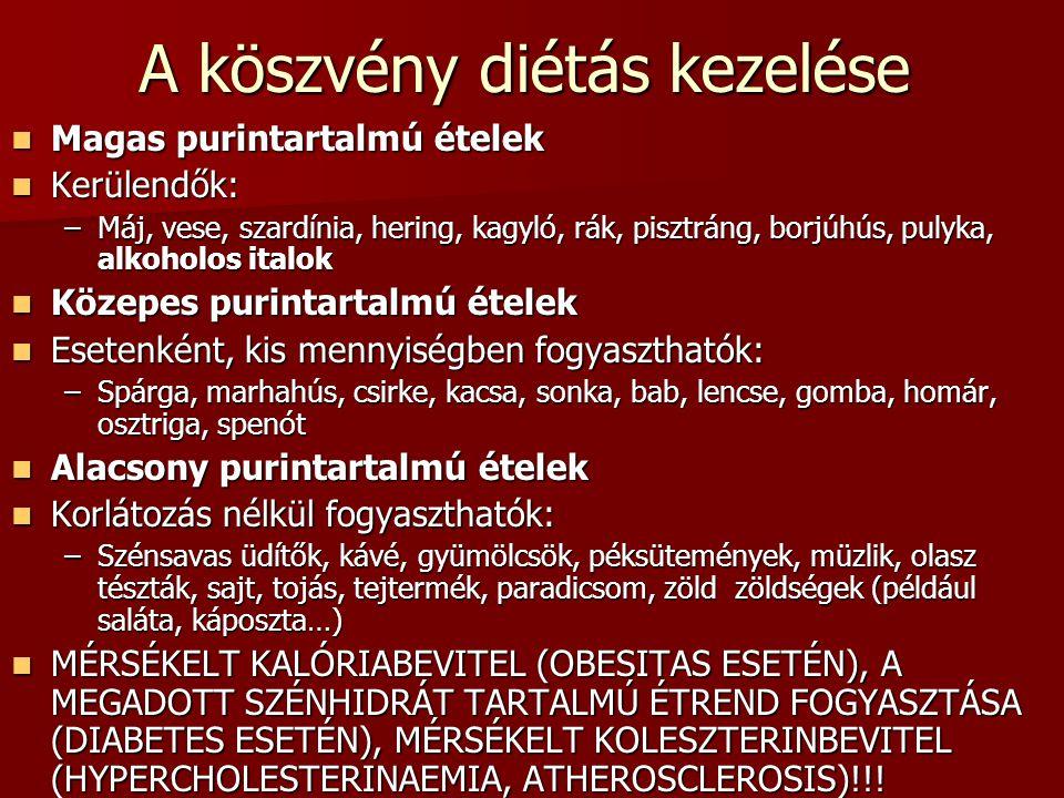 A köszvény diétás kezelése Magas purintartalmú ételek Magas purintartalmú ételek Kerülendők: Kerülendők: –Máj, vese, szardínia, hering, kagyló, rák, p