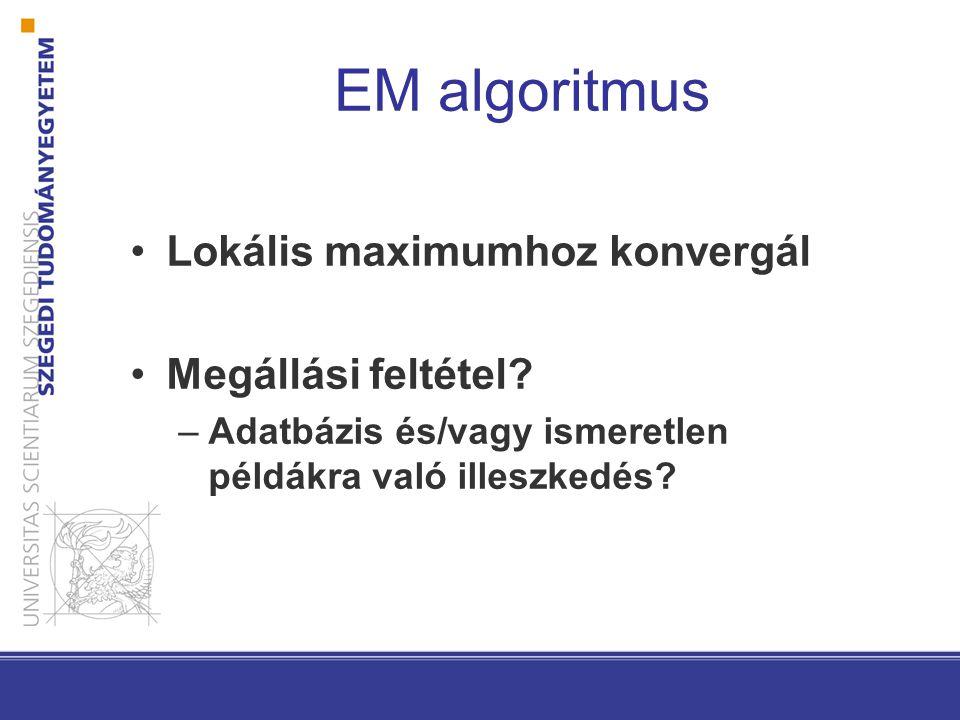 EM algoritmus Lokális maximumhoz konvergál Megállási feltétel.
