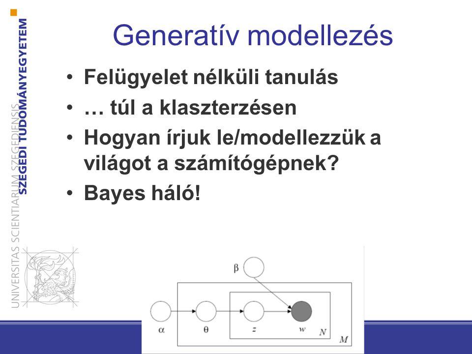 Generatív modellezés Felügyelet nélküli tanulás … túl a klaszterzésen Hogyan írjuk le/modellezzük a világot a számítógépnek.