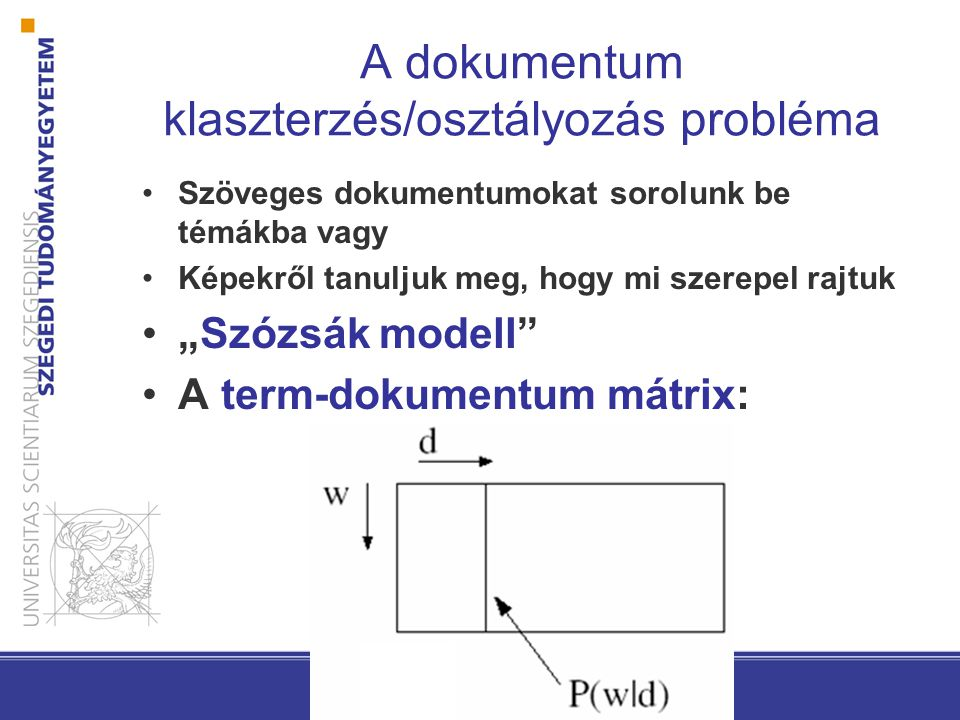 """A dokumentum klaszterzés/osztályozás probléma Szöveges dokumentumokat sorolunk be témákba vagy Képekről tanuljuk meg, hogy mi szerepel rajtuk """"Szózsák modell A term-dokumentum mátrix:"""