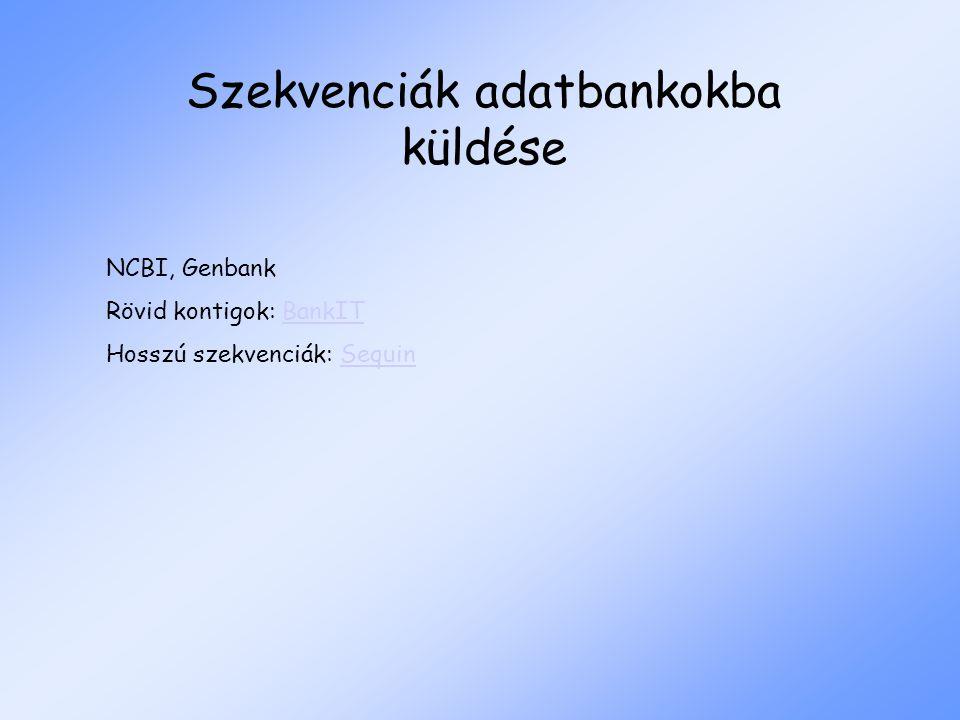 Szekvenciák adatbankokba küldése NCBI, Genbank Rövid kontigok: BankITBankIT Hosszú szekvenciák: SequinSequin