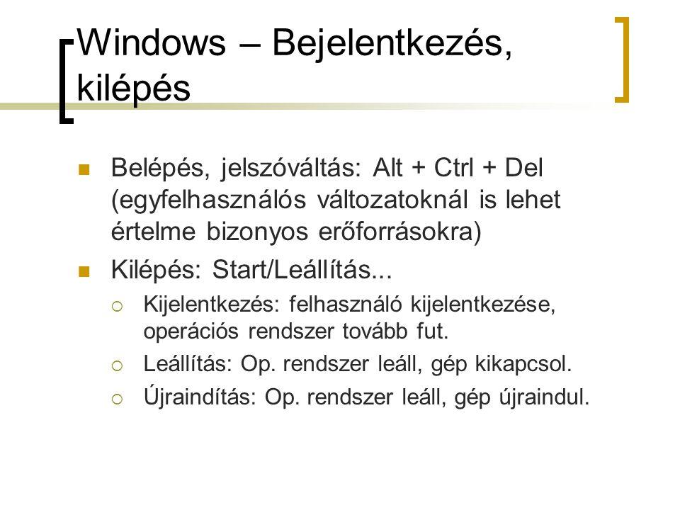 Windows – Bejelentkezés, kilépés Belépés, jelszóváltás: Alt + Ctrl + Del (egyfelhasználós változatoknál is lehet értelme bizonyos erőforrásokra) Kilép