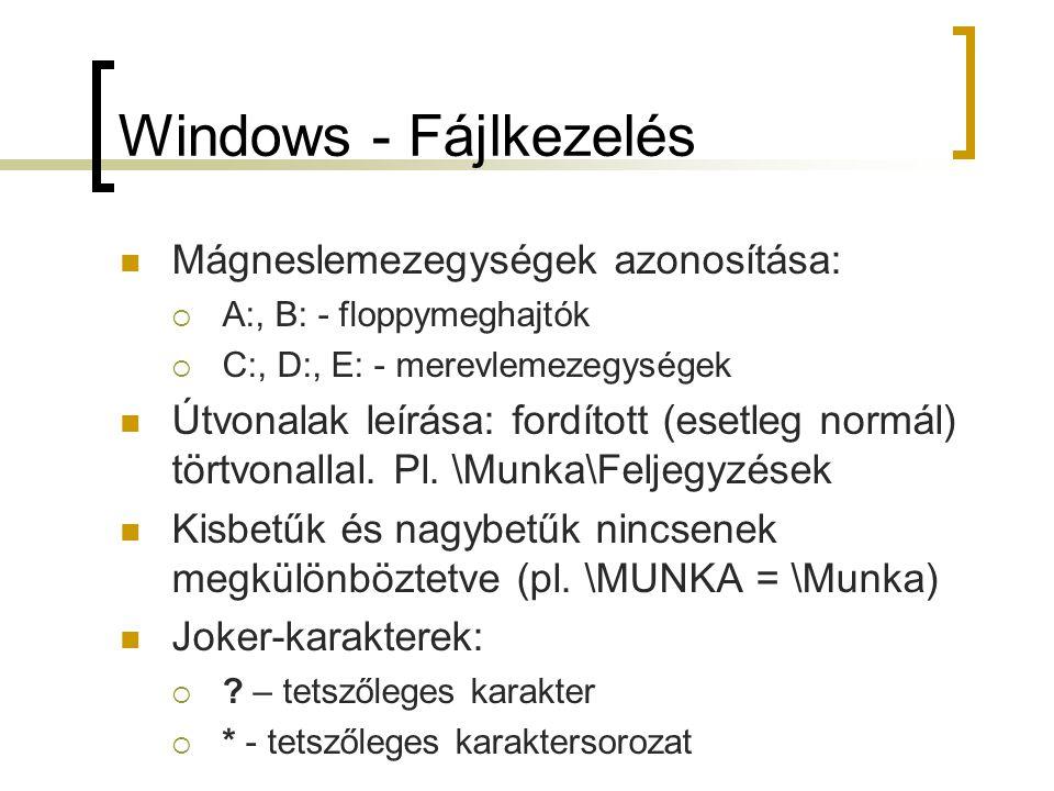 Windows - Fájlkezelés Mágneslemezegységek azonosítása:  A:, B: - floppymeghajtók  C:, D:, E: - merevlemezegységek Útvonalak leírása: fordított (eset