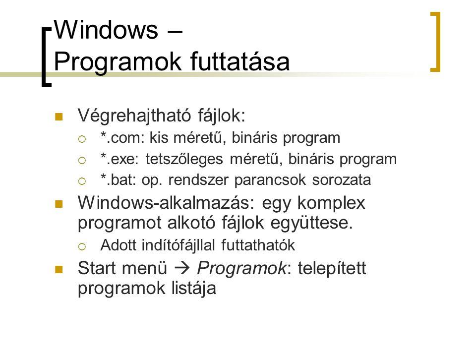 Windows – Programok futtatása Végrehajtható fájlok:  *.com: kis méretű, bináris program  *.exe: tetszőleges méretű, bináris program  *.bat: op. ren
