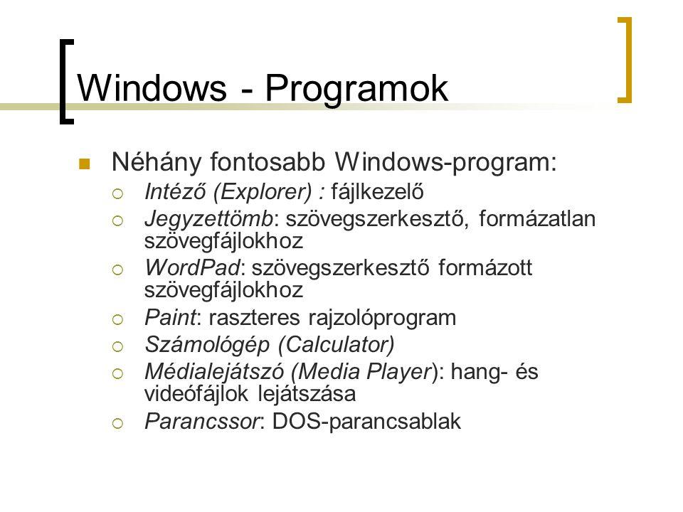 Windows - Programok Néhány fontosabb Windows-program:  Intéző (Explorer) : fájlkezelő  Jegyzettömb: szövegszerkesztő, formázatlan szövegfájlokhoz 
