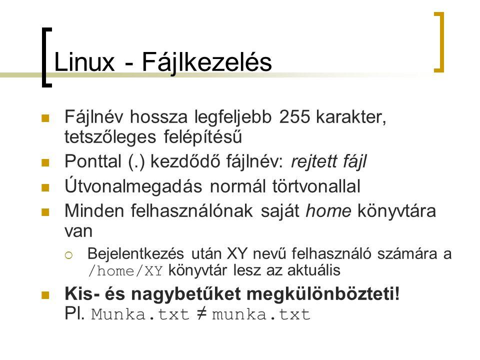 Linux - Fájlkezelés Fájlnév hossza legfeljebb 255 karakter, tetszőleges felépítésű Ponttal (.) kezdődő fájlnév: rejtett fájl Útvonalmegadás normál tör