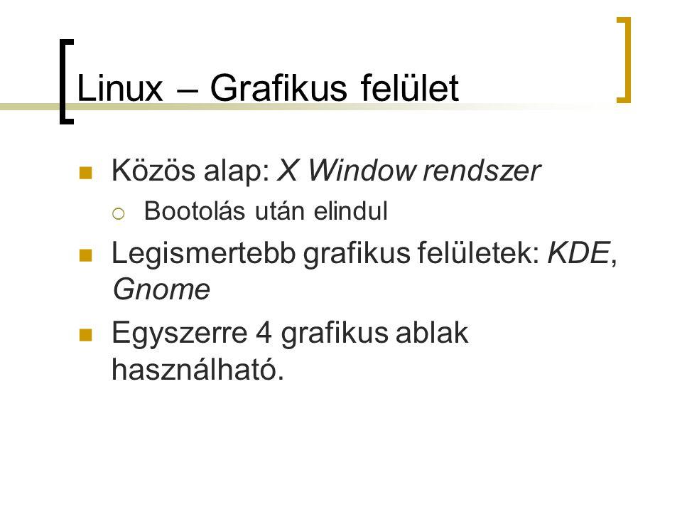 Linux – Grafikus felület Közös alap: X Window rendszer  Bootolás után elindul Legismertebb grafikus felületek: KDE, Gnome Egyszerre 4 grafikus ablak