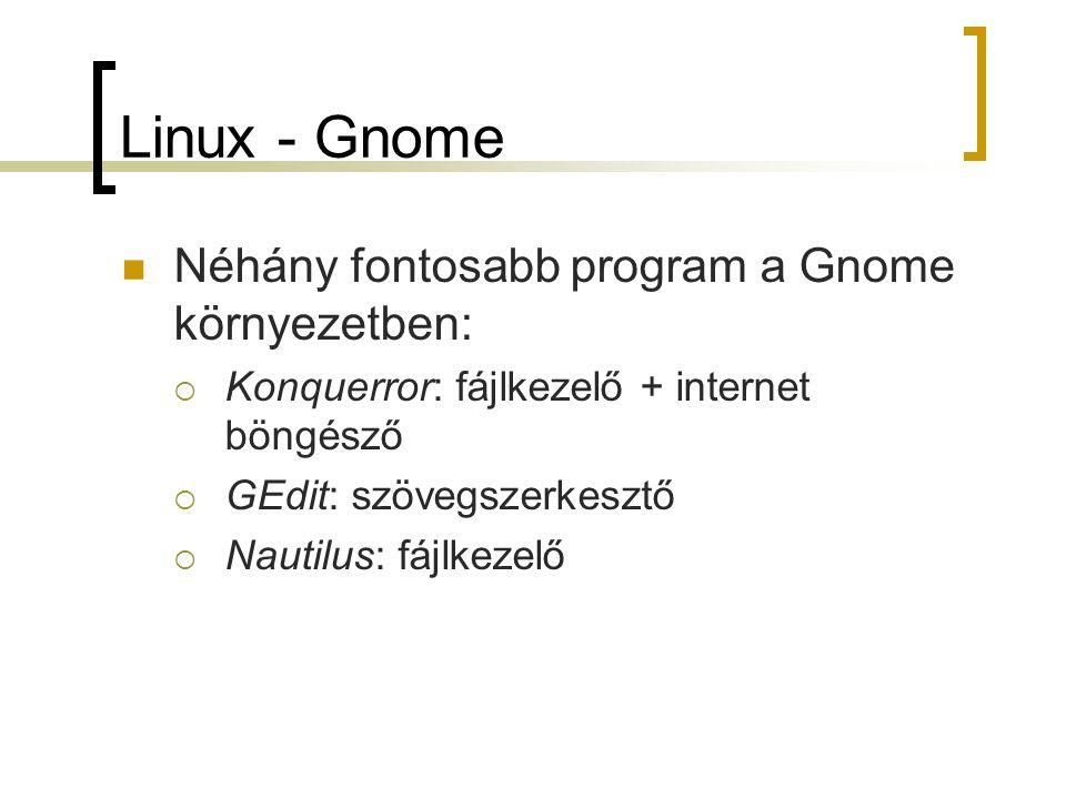 Linux - Gnome Néhány fontosabb program a Gnome környezetben:  Konquerror: fájlkezelő + internet böngésző  GEdit: szövegszerkesztő  Nautilus: fájlke