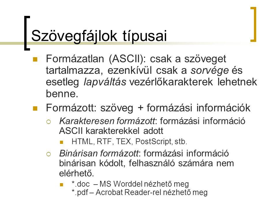 Szövegfájlok típusai Formázatlan (ASCII): csak a szöveget tartalmazza, ezenkívül csak a sorvége és esetleg lapváltás vezérlőkarakterek lehetnek benne.