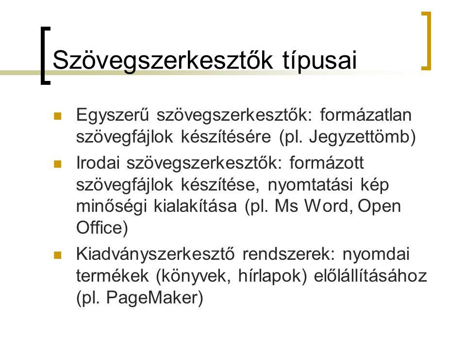 Szövegszerkesztők típusai Egyszerű szövegszerkesztők: formázatlan szövegfájlok készítésére (pl. Jegyzettömb) Irodai szövegszerkesztők: formázott szöve