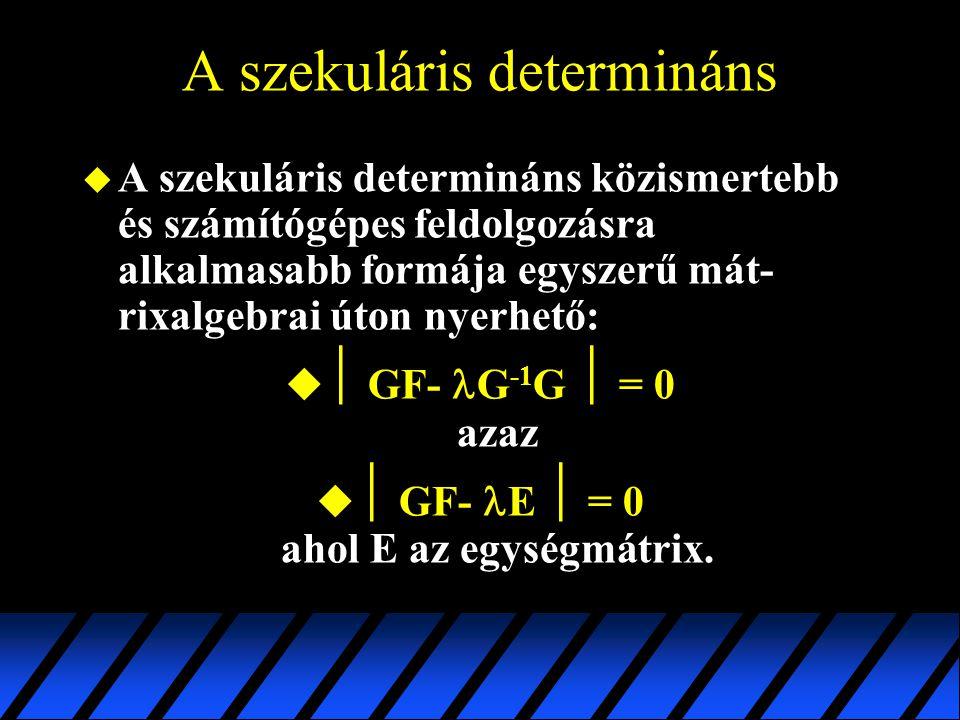 A szekuláris determináns u A szekuláris determináns közismertebb és számítógépes feldolgozásra alkalmasabb formája egyszerű mát- rixalgebrai úton nyer
