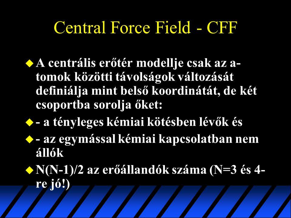 Central Force Field - CFF u A centrális erőtér modellje csak az a- tomok közötti távolságok változását definiálja mint belső koordinátát, de két csopo
