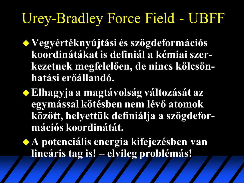 Urey-Bradley Force Field - UBFF u Vegyértéknyújtási és szögdeformációs koordinátákat is definiál a kémiai szer- kezetnek megfelelően, de nincs kölcsön