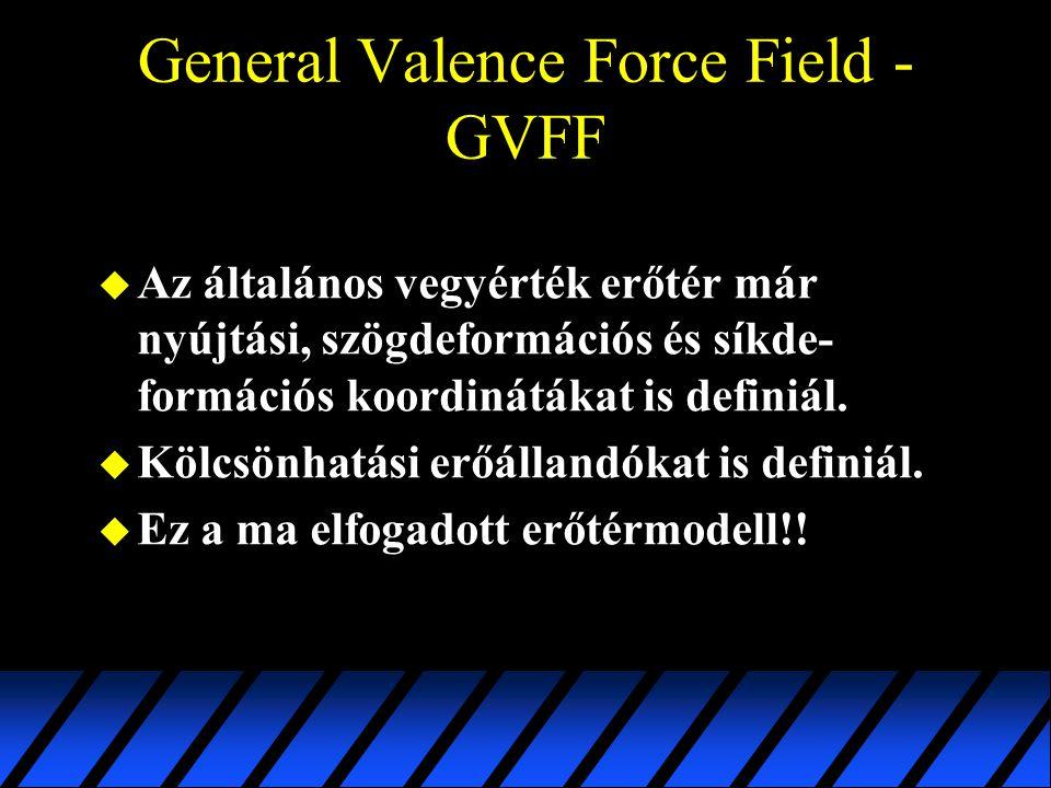 General Valence Force Field - GVFF u Az általános vegyérték erőtér már nyújtási, szögdeformációs és síkde- formációs koordinátákat is definiál. u Kölc