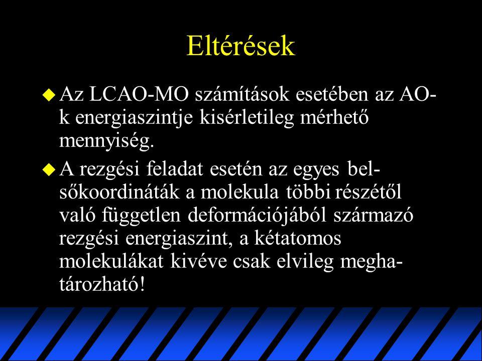 Eltérések u Az LCAO-MO számítások esetében az AO- k energiaszintje kisérletileg mérhető mennyiség. u A rezgési feladat esetén az egyes bel- sőkoordiná