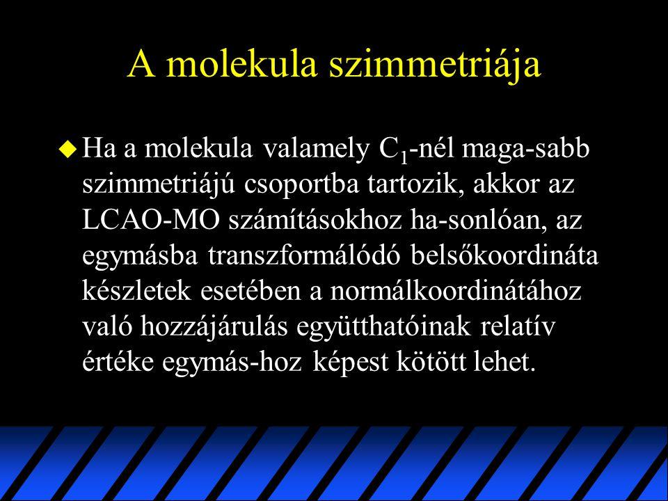 A molekula szimmetriája u Ha a molekula valamely C 1 -nél maga-sabb szimmetriájú csoportba tartozik, akkor az LCAO-MO számításokhoz ha-sonlóan, az egy