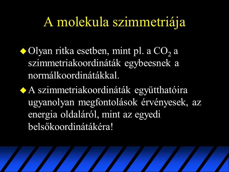 A molekula szimmetriája u Olyan ritka esetben, mint pl. a CO 2 a szimmetriakoordináták egybeesnek a normálkoordinátákkal. u A szimmetriakoordináták eg