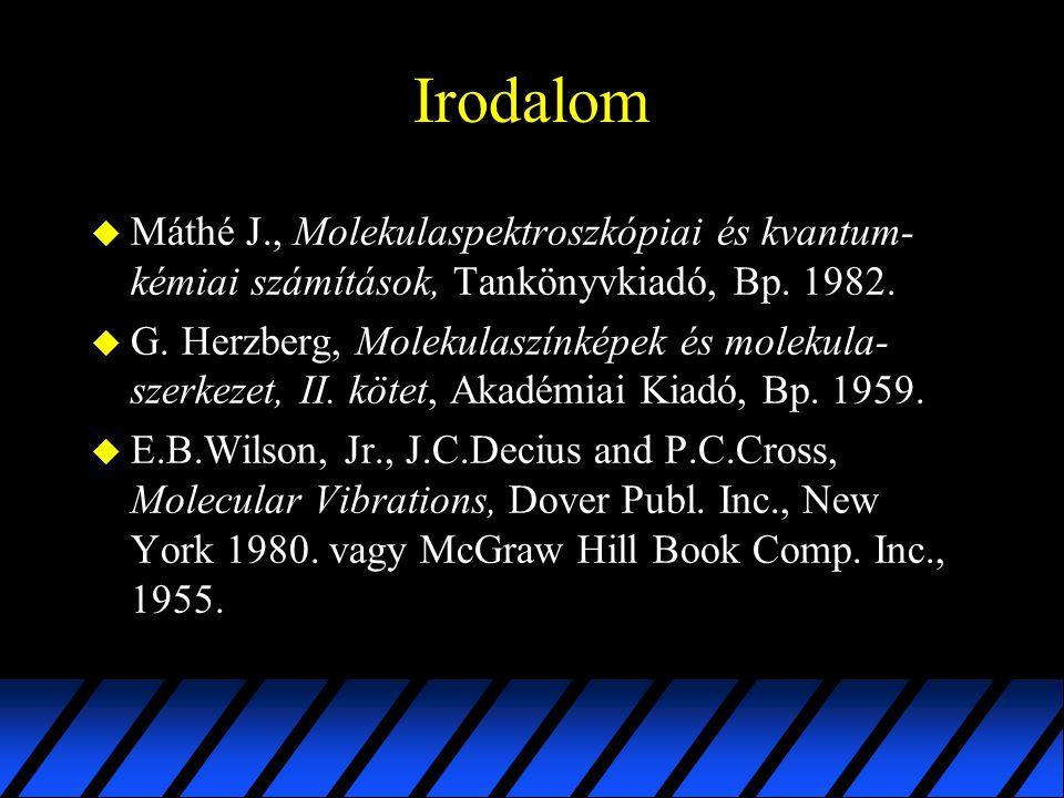 Irodalom u Máthé J., Molekulaspektroszkópiai és kvantum- kémiai számítások, Tankönyvkiadó, Bp. 1982. u G. Herzberg, Molekulaszínképek és molekula- sze