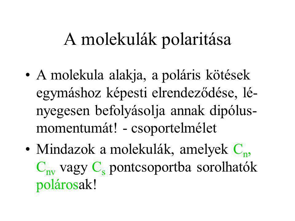 A molekulák polaritása A molekula alakja, a poláris kötések egymáshoz képesti elrendeződése, lé- nyegesen befolyásolja annak dipólus- momentumát! - cs
