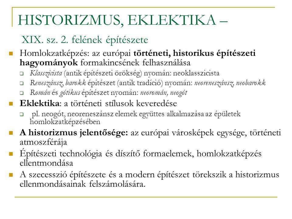 HISTORIZMUS, EKLEKTIKA – XIX. sz. 2. felének építészete Homlokzatképzés: az európai történeti, historikus építészeti hagyományok formakincsének felhas