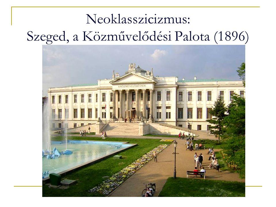 Neoklasszicizmus: Szeged, a Közművelődési Palota (1896)