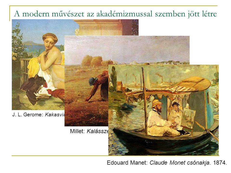 A modern művészet az akadémizmussal szemben jött létre J. L. Gerome: Kakasviadal. Millet: Kalásszedők. 1857. Edouard Manet: Claude Monet csónakja. 187