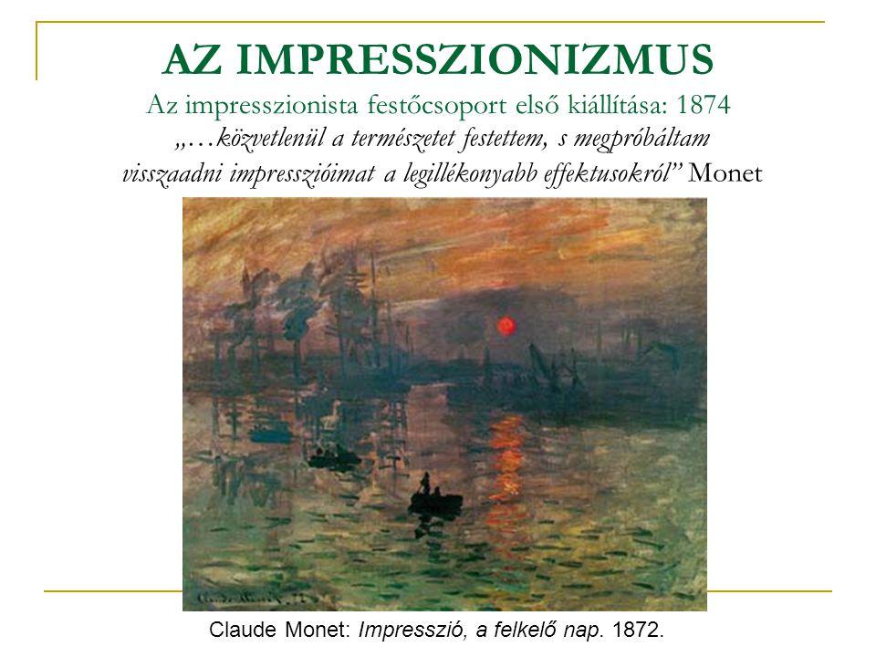 """AZ IMPRESSZIONIZMUS Az impresszionista festőcsoport első kiállítása: 1874 Claude Monet: Impresszió, a felkelő nap. 1872. """"…közvetlenül a természetet f"""