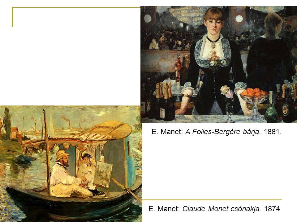 E. Manet: Claude Monet csónakja. 1874 E. Manet: A Folies-Bergère bárja. 1881.