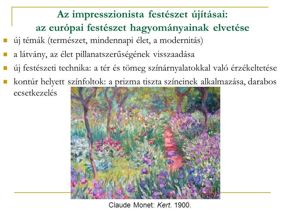 Az impresszionista festészet újításai: az európai festészet hagyományainak elvetése új témák (természet, mindennapi élet, a modernitás) a látvány, az