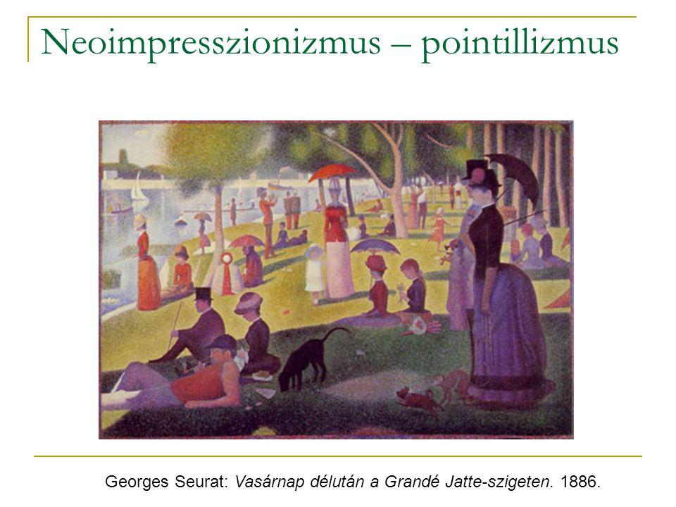 Neoimpresszionizmus – pointillizmus Georges Seurat: Vasárnap délután a Grandé Jatte-szigeten. 1886.