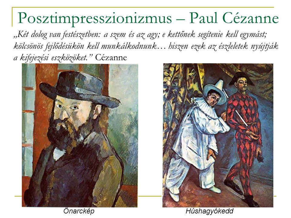 """Posztimpresszionizmus – Paul Cézanne """"Két dolog van festészetben: a szem és az agy; e kettőnek segítenie kell egymást; kölcsönös fejlődésükön kell mun"""