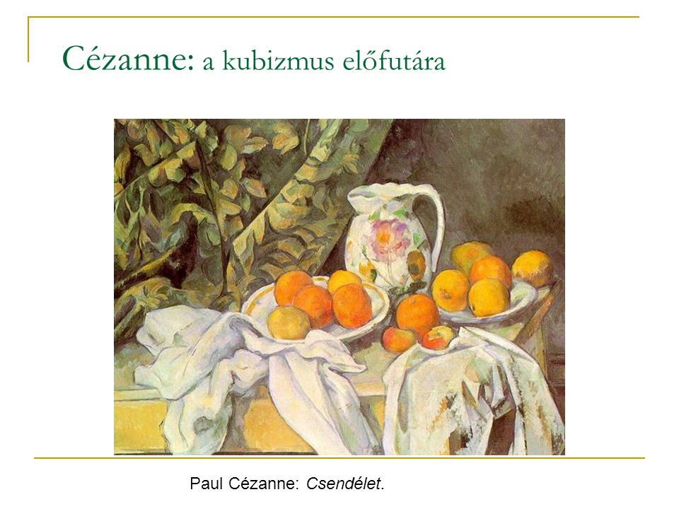 Paul Cézanne: Csendélet. Cézanne: a kubizmus előfutára