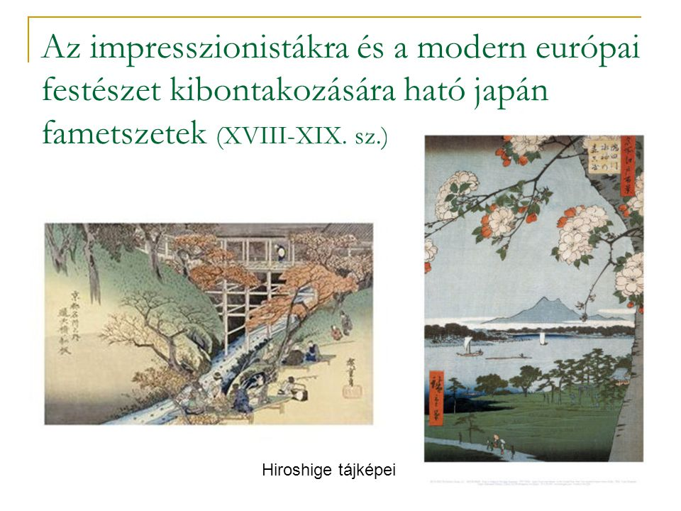 Az impresszionistákra és a modern európai festészet kibontakozására ható japán fametszetek (XVIII-XIX. sz.) Hiroshige tájképei